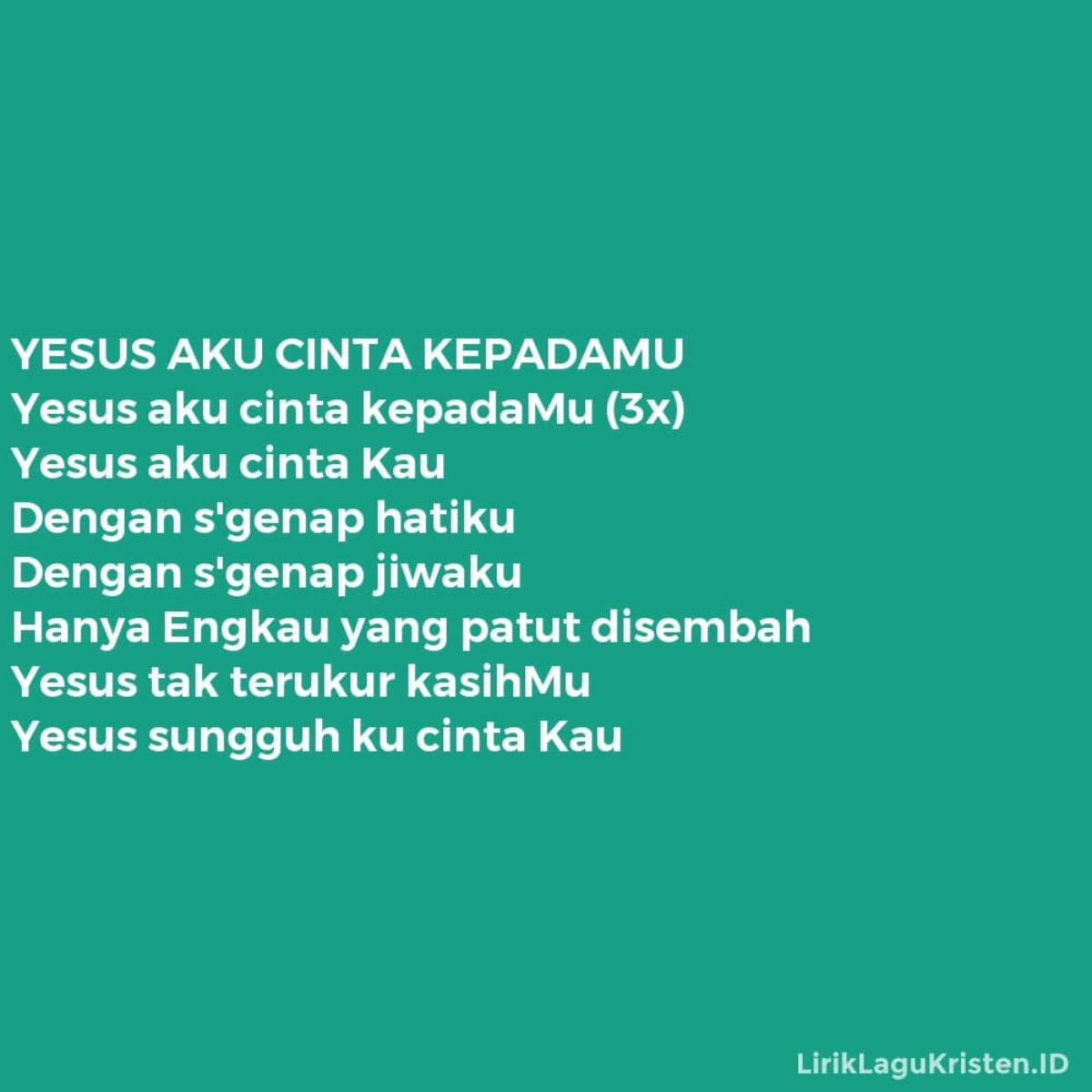 Yesus Aku Cinta Kepadamu Lirik Lagu Kristen