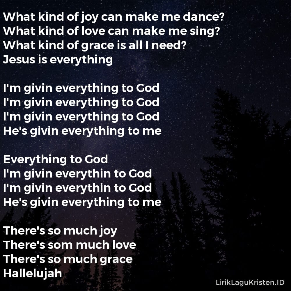 Everything To God